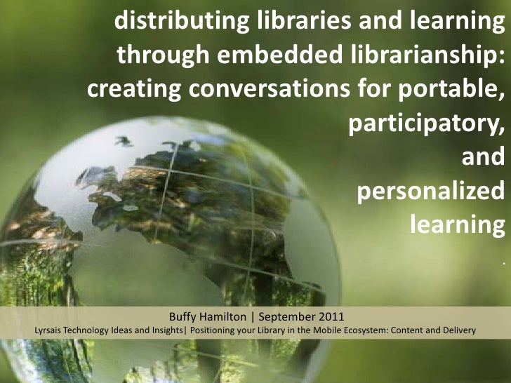 distributing libraries and learning through embedded librarianship: creating conversations for portable,  participatory,  and  personalized  learning