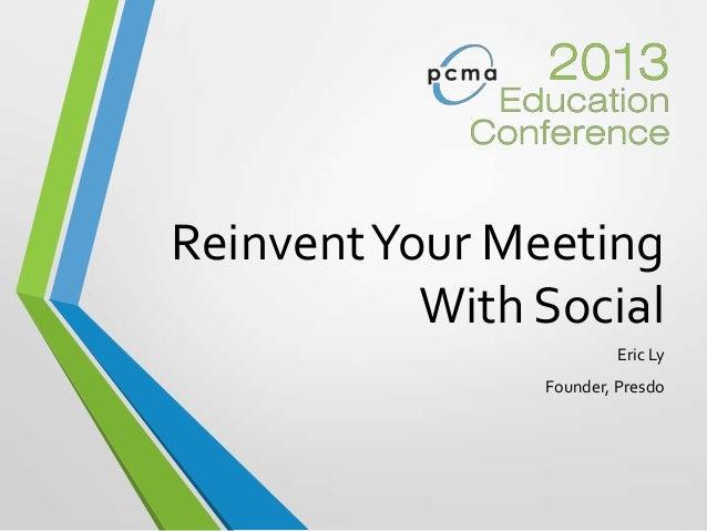 ReinventYour MeetingWith SocialEric LyFounder, Presdo