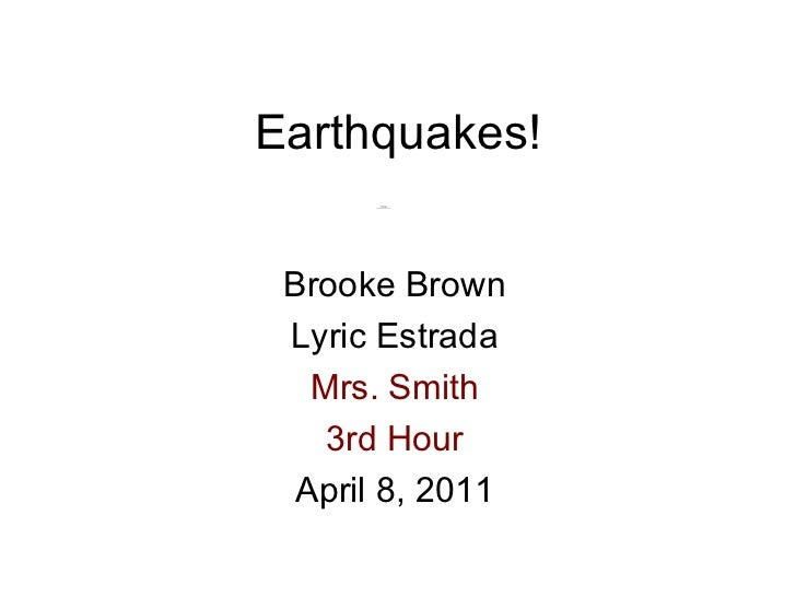 Earthquakes! Brooke Brown Lyric Estrada Mrs. Smith 3rd Hour April 8, 2011