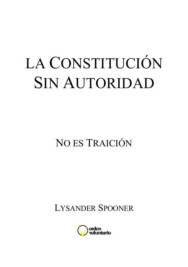 LA CONSTITUCIÓN SIN AUTORIDAD NO ES TRAICIÓN LYSANDER SPOONER