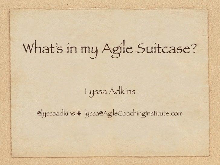 What's in my Agile Suitcase?                 Lyssa Adkins  @lyssaadkins ❦ lyssa@AgileCoachingInstitute.com