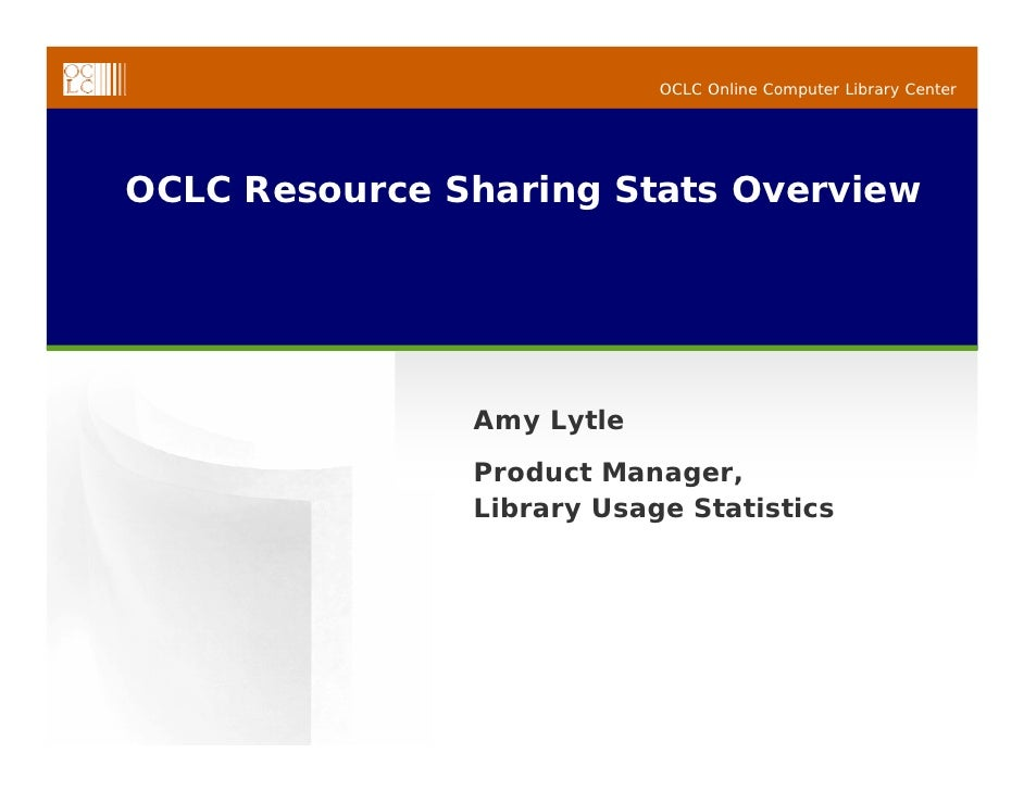 OCLC Online Computer Library Center     OCLC Resource Sharing Stats Overview                    Amy Lytle                P...
