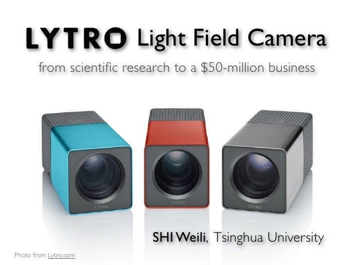 Light Field Camera       from scientific research to a $50-million business                           SHI Weili, Tsinghua U...