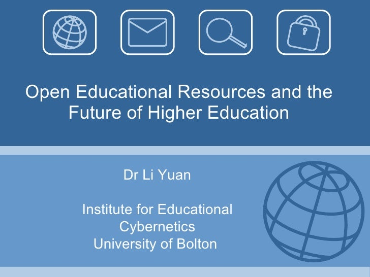 Open Educational Resources and the Future of Higher Education Dr Li Yuan Institute for Educational Cybernetics University ...