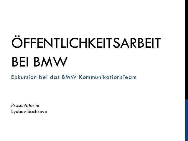 ÖFFENTLICHKEITSARBEIT BEI BMW Exkursion bei das BMW KommunikationsTeam  Präsentatorin: Lyubov Sachkova