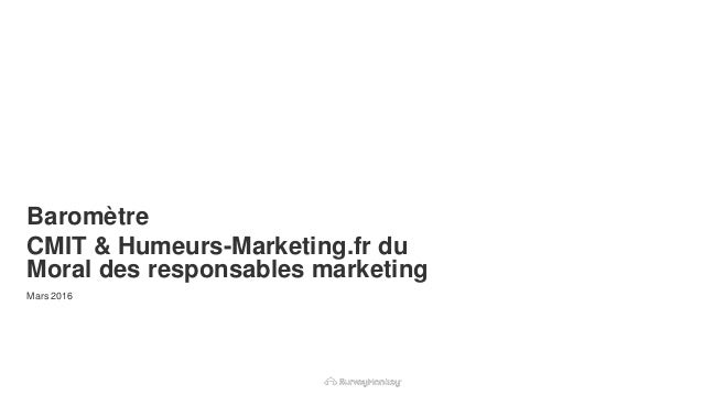 Powered by Baromètre CMIT & Humeurs-Marketing.fr du Moral des responsables marketing Mars 2016