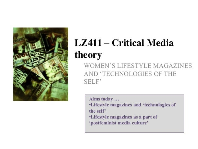 "LZ411 – Critical Media theory WOMEN""S LIFESTYLE MAGAZINES AND ""TECHNOLOGIES OF THE SELF"" Aims today … •Lifestyle magazines..."