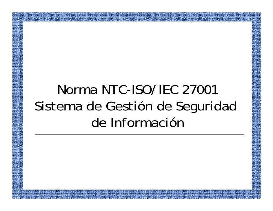 Norma NTC-ISO/IEC 27001 Sistema de Gestión de Seguridad          de Información