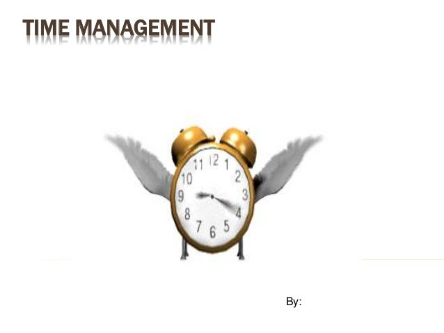TIME MANAGEMENT By: