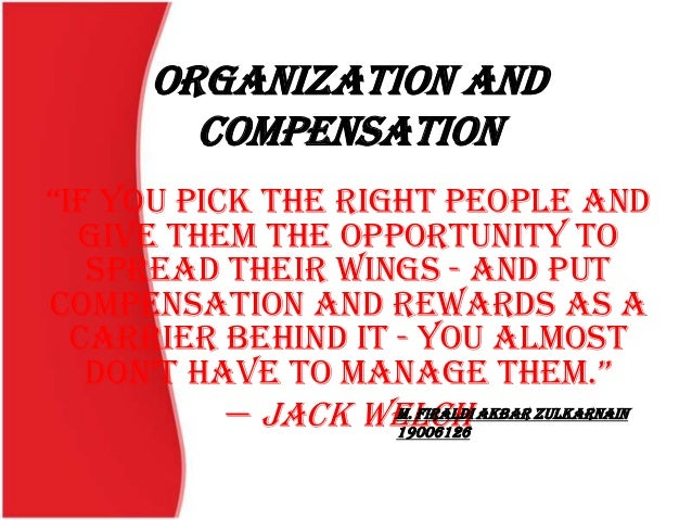 "OrGANIZATION AND Compensation ""if you pick the right people and give them the opportunity to spread their wings - and put ..."