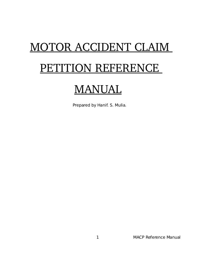 MOTOR ACCIDENT CLAIM  PETITION REFERENCE  MANUAL  Prepared by Hanif. S. Mulia. 1 MACP Reference Manual