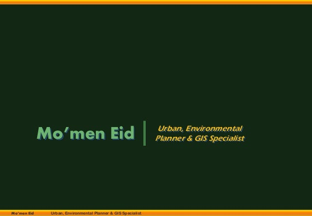 Mo'men Eid Urban, Environmental Planner & GIS Specialist Urban, Environmental Planner & GIS SpecialistMo'men Eid