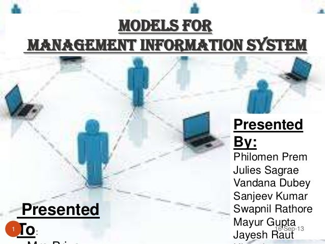 Models for Management Information System  Presented By:  1  Presented To:  Philomen Prem Julies Sagrae Vandana Dubey Sanje...