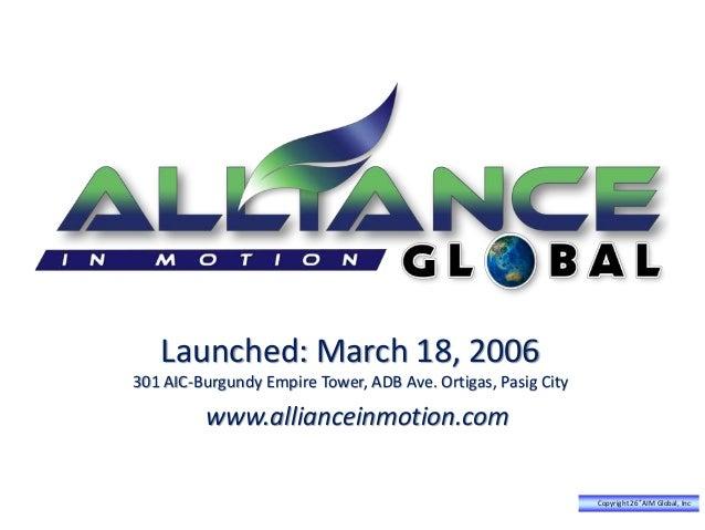 Launched: March 18, 2006 301 AIC-Burgundy Empire Tower, ADB Ave. Ortigas, Pasig City www.allianceinmotion.com Copyright 26...