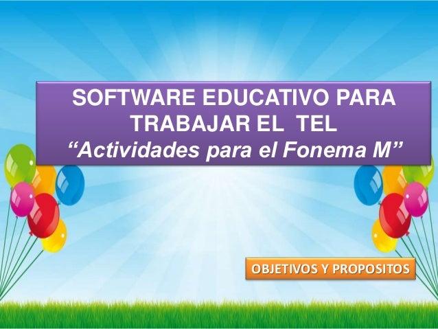 """SOFTWARE EDUCATIVO PARA  TRABAJAR EL TEL  """"Actividades para el Fonema M""""  OBJETIVOS Y PROPOSITOS"""
