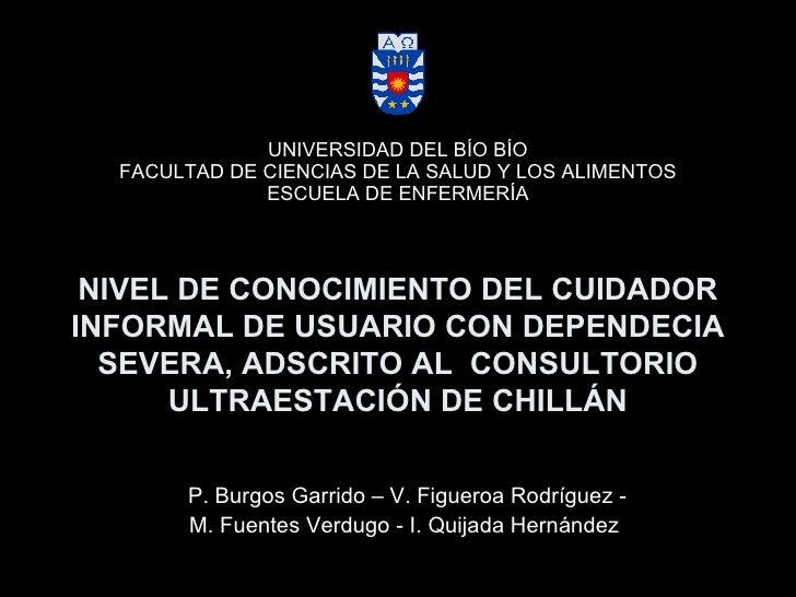 NIVEL DE CONOCIMIENTO DEL CUIDADOR INFORMAL DE USUARIO CON DEPENDECIA SEVERA, ADSCRITO AL  CONSULTORIO ULTRAESTACIÓN DE CH...
