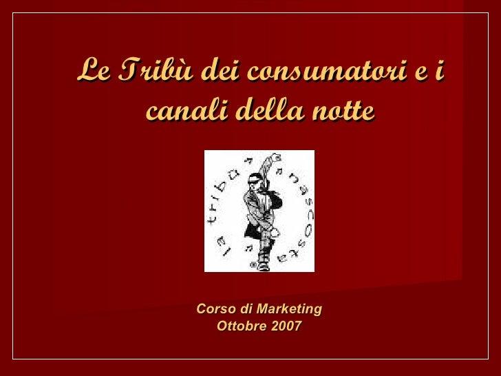 Le Tribù dei consumatori e i canali della notte Corso di Marketing Ottobre 2007