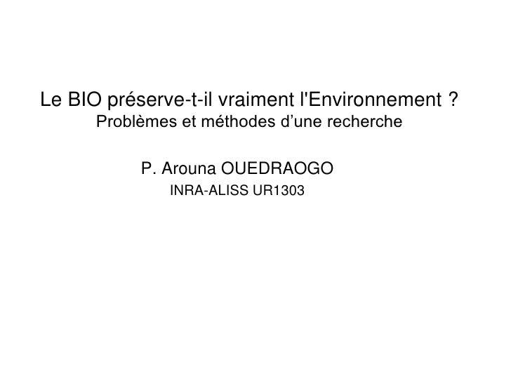 Le BIO préserve-t-il vraiment l'Environnement ?       Problèmes et méthodes d'une recherche             P. Arouna OUEDRAOG...