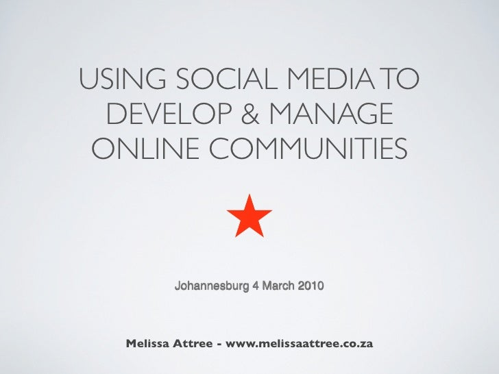 USING SOCIAL MEDIA TO   DEVELOP & MANAGE  ONLINE COMMUNITIES             Johannesburg 4 March 2010       Melissa Attree - ...