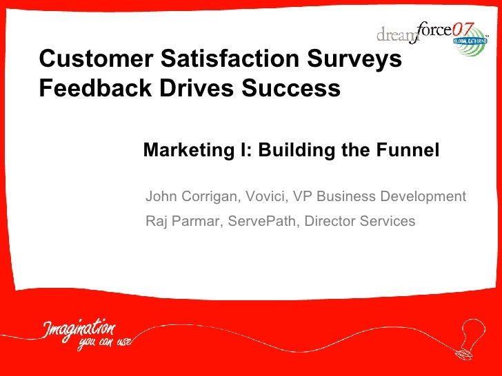 Customer Satisfaction Surveys Feedback Drives Success John Corrigan, Vovici, VP Business Development Raj Parmar, ServePath...