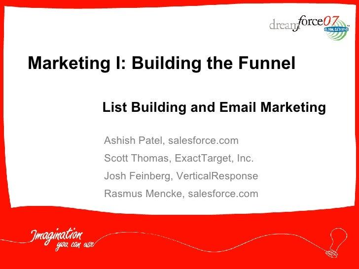 Marketing I: Building the Funnel Ashish Patel, salesforce.com Scott Thomas, ExactTarget, Inc. Josh Feinberg, VerticalRespo...