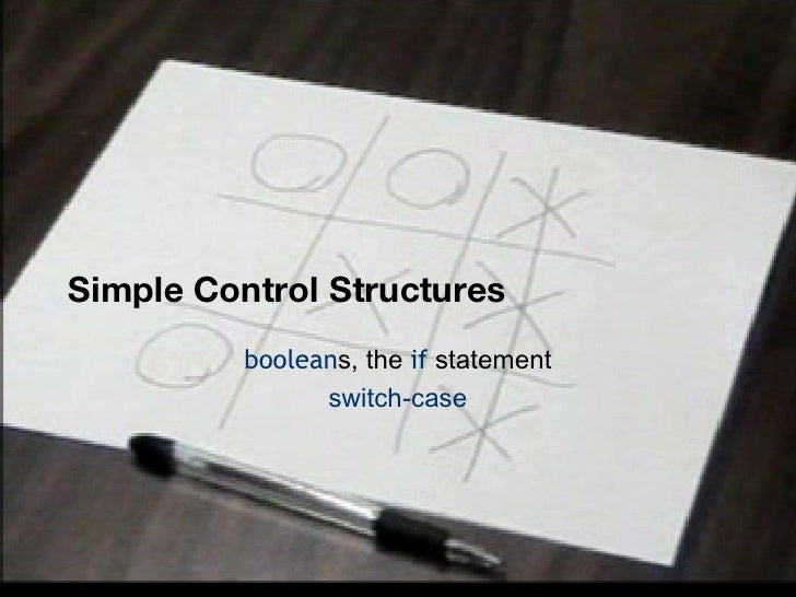 Simple Control Structures boolean s, the  if  statement switch-case