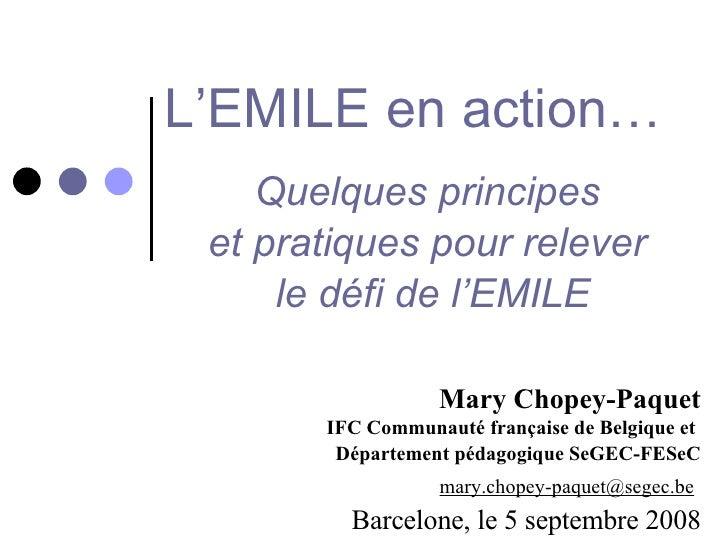 L'EMILE en action…   Quelques principes  et pratiques pour relever  le défi de l'EMILE Mary Chopey-Paquet IFC Communauté f...