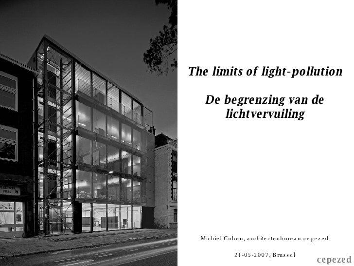 The limits of light-pollution De begrenzing van de lichtvervuiling Michiel Cohen, architectenbureau cepezed 21-05-2007, Br...