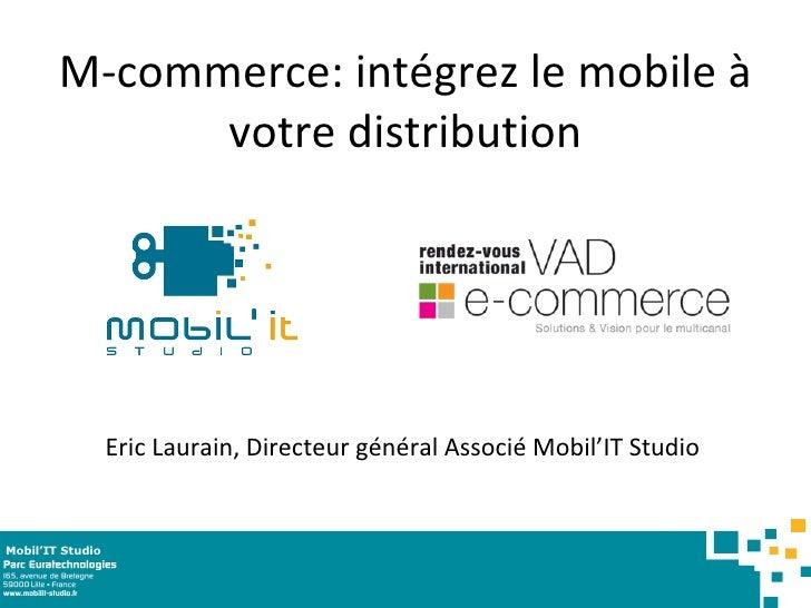 M-commerce: intégrez le mobile à votre distribution Eric Laurain, Directeur général Associé Mobil'IT Studio  Mobil'IT Studio