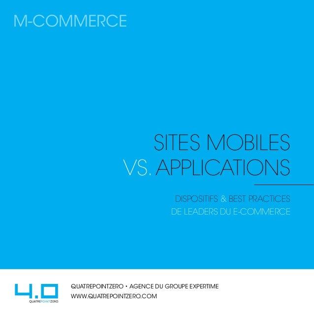 SiteS mobileS vs.applications dispositifs & best practices de leaders du e-commerce QUATREPOINTZERO • AGENCE DU GROUPE EXP...
