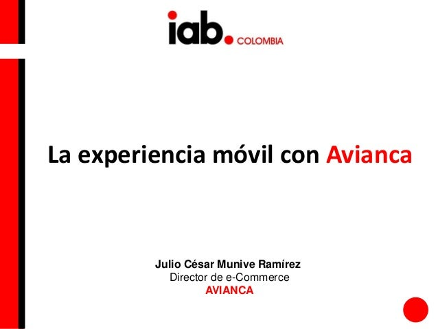 Julio César Munive RamírezDirector de e-CommerceAVIANCALa experiencia móvil con Avianca