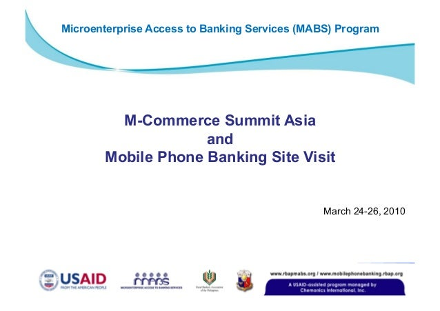 March 24-26, 2010 M-Commerce Summit Asia and Mobile Phone Banking Site Visit Microenterprise Access to Banking Services (M...