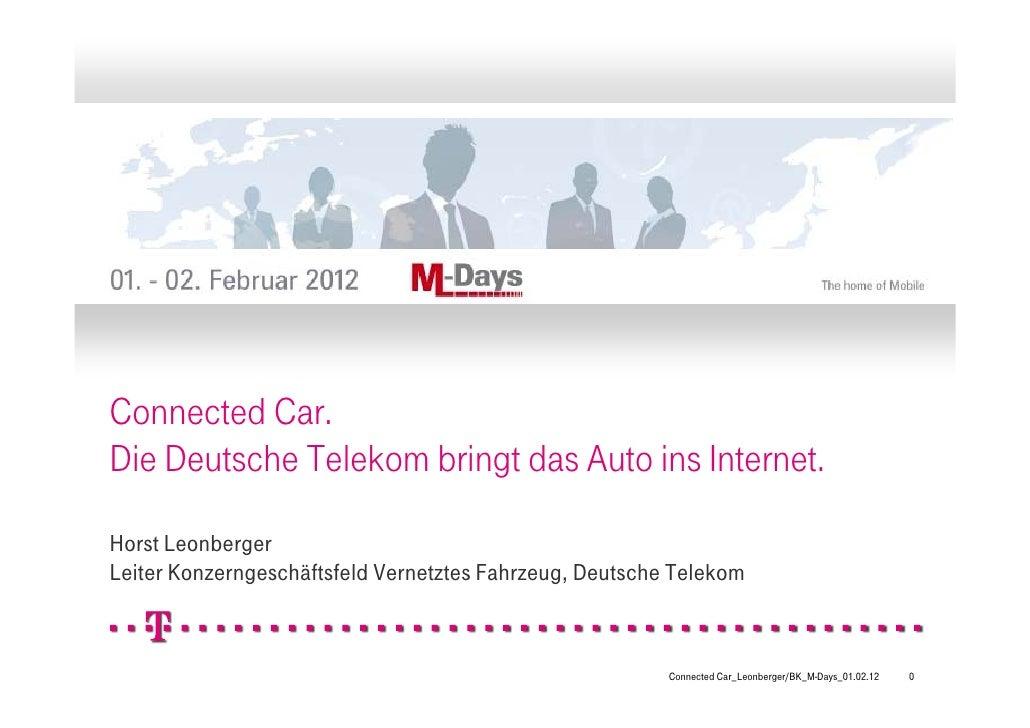 Connected Car.Die Deutsche Telekom bringt das Auto ins Internet.Horst LeonbergerLeiter Konzerngeschäftsfeld Vernetztes Fah...