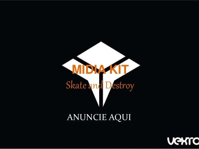 MIDIA KIT Skate and Destroy ANUNCIE AQUI