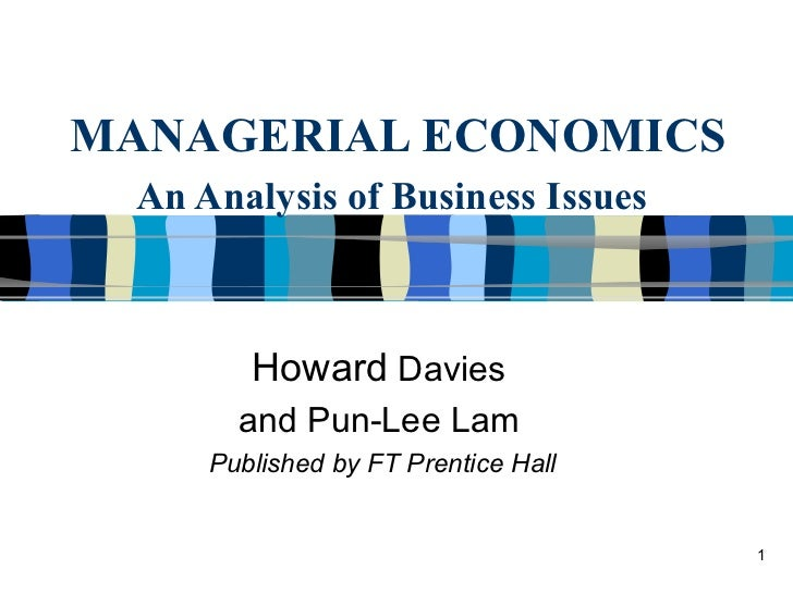MANAGERIAL ECONOMICS An Analysis of Business Issues   Howard  Davies and Pun-Lee Lam Published by FT Prentice Hall