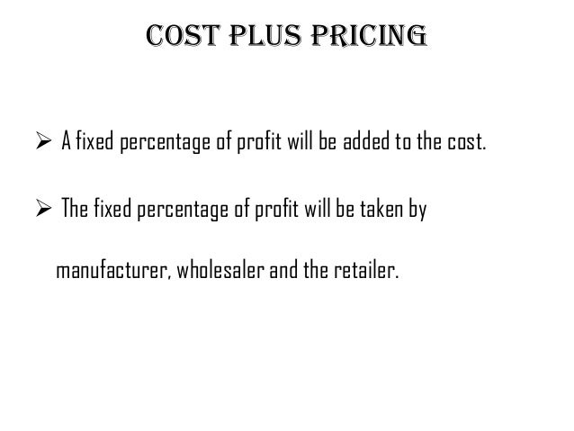 cost plus pricing Government pricing and government contracts, including the payment of subsidies of any kind, always are on a cost-plus basis because in those cases the efficient market method of pricing has been prohibited.