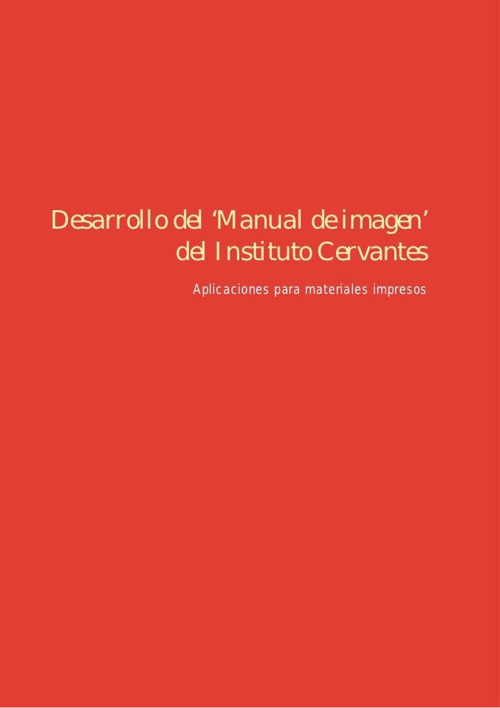Desarrollo del 'Manual de imagen'           del Instituto Cervantes            Aplicaciones para materiales impresos