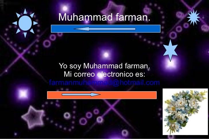 Muhammad farman. Yo soy Muhammad farman. Mi correo electronico es: [email_address]