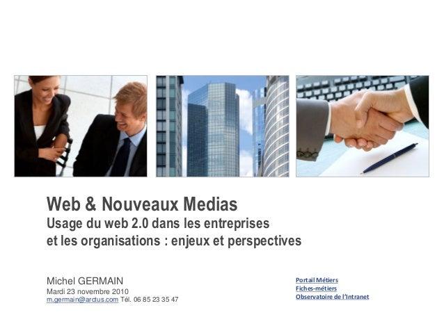 Web & Nouveaux Medias Usage du web 2.0 dans les entreprises et les organisations : enjeux et perspectives Michel GERMAIN M...