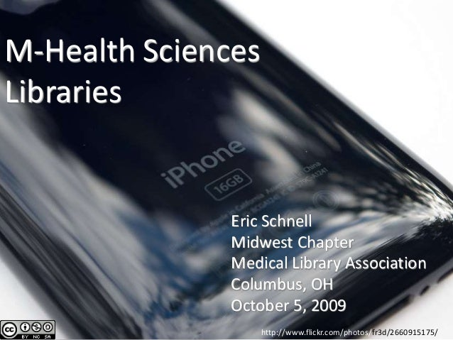 M-Health Sciences Libraries Eric Schnell Midwest Chapter Medical Library Association Columbus, OH October 5, 2009 http://w...