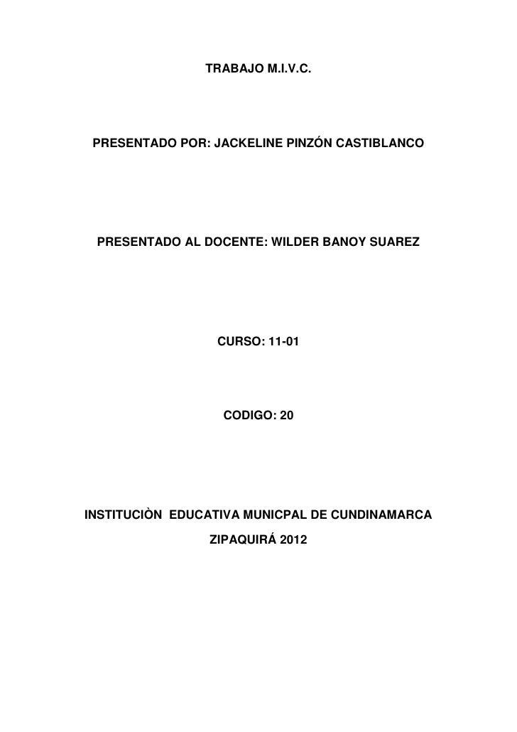 TRABAJO M.I.V.C. PRESENTADO POR: JACKELINE PINZÓN CASTIBLANCO PRESENTADO AL DOCENTE: WILDER BANOY SUAREZ                 C...
