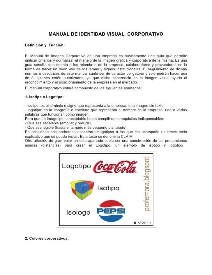 MANUAL DE IDENTIDAD VISUAL CORPORATIVODefiniciòn y Funciòn:El Manual de Imagen Corporativa de una empresa es básicamente u...