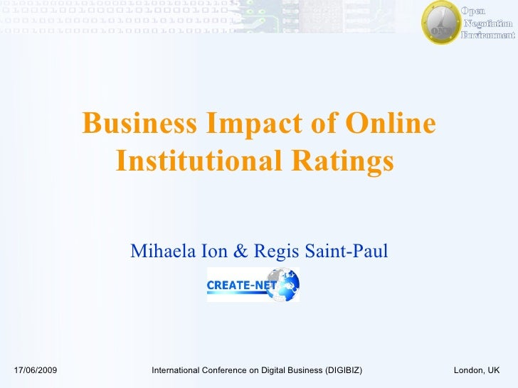 Business Impact of Online Institutional Ratings  Mihaela Ion & Regis Saint-Paul 17/06/2009 International Conference on Dig...