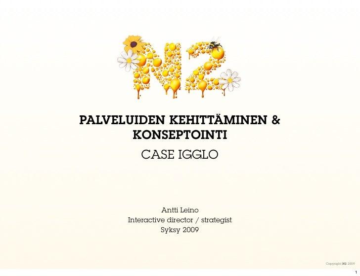 PALVELUIDEN KEHITTÄMINEN &        KONSEPTOINTI           CASE IGGLO                    Antti Leino       Interactive direc...