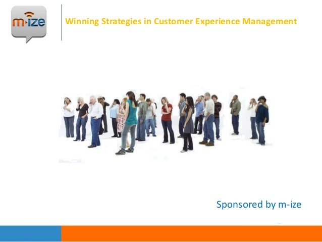 Winning Strategies in Customer Experience Management  Sponsored by m-ize