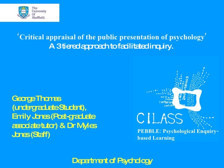' Critical appraisal of the public presentation of psychology' A 3 tiered approach to facilitated inquiry.  George Thomas ...