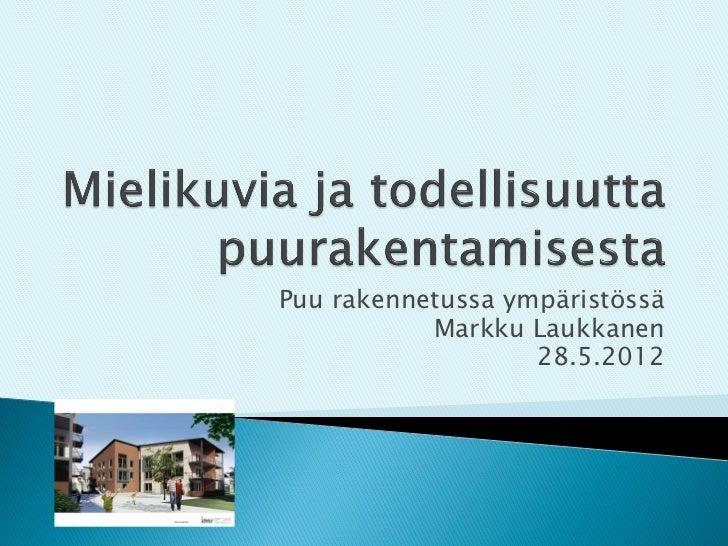 Puu rakennetussa ympäristössä           Markku Laukkanen                   28.5.2012
