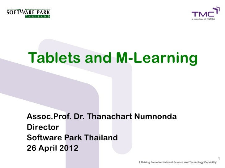 Tablets and M-LearningAssoc.Prof. Dr. Thanachart NumnondaDirectorSoftware Park Thailand26 April 2012                      ...