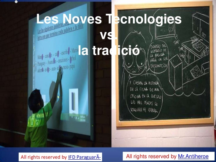 Les Noves Tecnologies                 vs.            la tradicióAll rights reserved by IFD ParaguarÃ-   All rights reserve...
