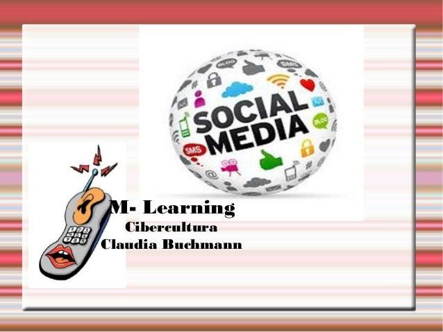 M- Learning   CiberculturaClaudia Buchmann
